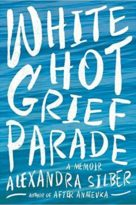 White Hot Grief Parade - Alexandra Silver